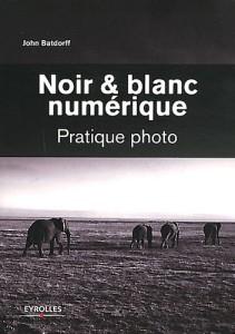 Noir & blanc numérique : Pratique photo